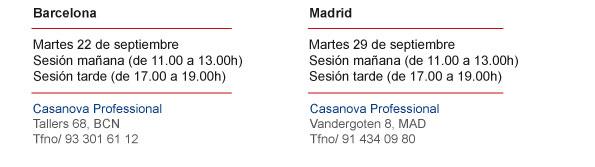 Barcelona  Martes 22 de septiembre Sesión mañana (de 11.00 a 13.00h) Sesión tarde (de 17.00 a 19.00h)        Madrid  Martes 29 de septiembre Sesión mañana (de 11.00 a 13.00h) Sesión tarde (de 17.00 a 19.00h)