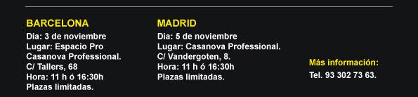 BARCELONA Día: 3 de noviembre Lugar: Espacio Pro  Casanova Professional.  C/ Tallers, 68 Hora: 11 h ó 16:30h Plazas limitadas.