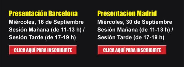 Presentación Barcelona Miércoles, 16 de Septiembre  Sesión Mañana (de 11-13 h) /  Sesión Tarde (de 17-19 h)  Presentacion Madrid  Miércoles, 30 de Septiembre  Sesión Mañana (de 11-13 h) /  Sesión Tarde (de 17-19 h)