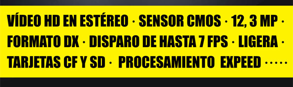 VÍDEO HD EN ESTÉREO · SENSOR CMOS · 12, 3 MP · FORMATO DX · DISPARO DE HASTA 7 FPS · LIGERA · TARJETAS CF Y SD ·  PROCESAMIENTO  EXPEED ·····