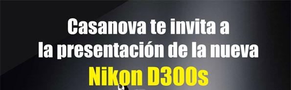 Casanova te invita a  la presentación de la nueva  Nikon D300s